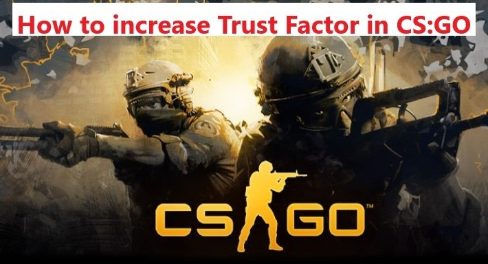 fix low trust factor in csgo